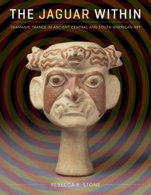 The Jaguar Within Shamanic Trance in Ancient Central and South American Art