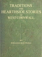 Traditions and Hearthside Stories of West Cornwall, Second Series by William Bottrell