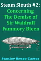 Steam Sleuth #2: Concerning the Demise of Sir Waldraff Fammory Bleen