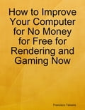 How to Improve Your Computer for No Money for Free for Rendering and Gaming Now ba85fd3c-db84-4cc8-b157-ef5ea4ac476e