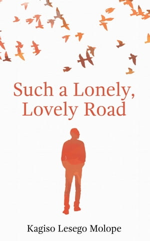Such a Lonely, Lovely Road by Kagiso Lesego Molope