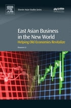 East Asian Business in the New World: Helping Old Economies Revitalize by Shaomin Li