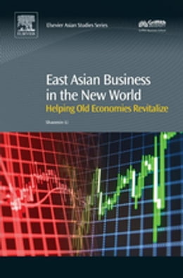 Book East Asian Business in the New World: Helping Old Economies Revitalize by Shaomin Li