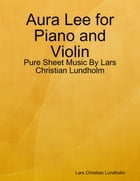 Aura Lee for Piano and Violin - Pure Sheet Music By Lars Christian Lundholm by Lars Christian Lundholm