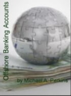 Offshore Banking Accounts by Michael A. Perkins
