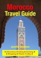 Morocco Travel Guide: Attractions, Eating, Drinking, Shopping & Places To Stay by Jennifer Simmons