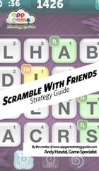 Scramble With Friends Strategy Guide: Strategy, Tips and Advice to Win Honestly! by Andrew Hasdal