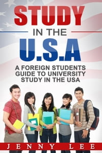Study in the USA: A Foreign Student's Guide to University Study in the U.S.A
