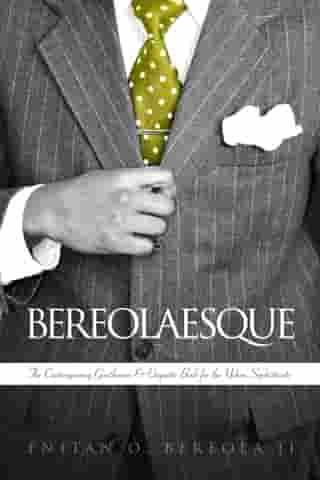 BEREOLAESQUE: The Contemporary Gentleman & Etiquette book for the Urban Sophisticate by Enitan Bereola, II