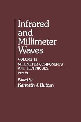 Book Infrared and Millimeter Waves V15: Millimeter Components and Techniques, Part VI by Button, Kenneth J.