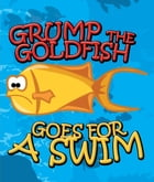 Grump the Goldfish Goes for a Swim: Children's Books and Bedtime Stories For Kids Ages 3-8 for Fun Loving Kids by Speedy Publishing