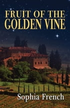 Fruit of the Golden Vine by Sophia French