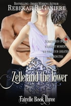 Zelle and the Tower: Fairelle, #3 by Rebekah R. Ganiere