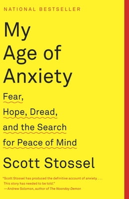 Book My Age of Anxiety: Fear, Hope, Dread, and the Search for Peace of Mind by Scott Stossel