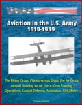 Aviation in the U.S. Army, 1919-1939: The Flying Circus, Planes versus Ships, the Air Corps, Airmail, Building an Air Force, Crew Training, Operations, Coastal Defense, Acrobatics, Civil Affairs 54eb5e04-0ef2-43ac-9809-31b3911ad074