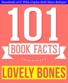 The Lovely Bones - 101 Amazingly True Facts You Didn't Know: Fun Facts and Trivia Tidbits Quiz Game Books by G Whiz