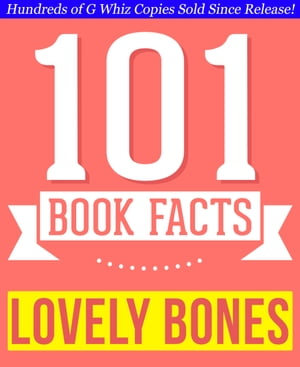 The Lovely Bones - 101 Amazingly True Facts You Didn't Know Fun Facts and Trivia Tidbits Quiz Game Books