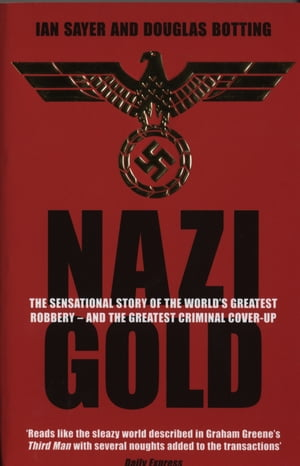 Nazi Gold The Sensational Story of the World's Greatest Robbery ? and the Greatest Criminal Cover-Up