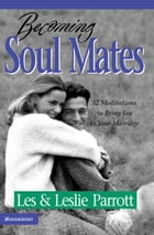 Becoming Soul Mates: 52 Meditations to Bring Joy To Your Marriage by Les and Leslie Parrott