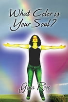 What Color Is Your Soul? by Gina Rose