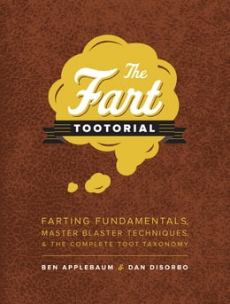 Book The Fart Tootorial: Farting Fundamentals, Master Blaster Techniques, and the Complete Toot Taxonomy by Ben Applebaum