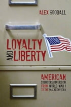Loyalty and Liberty: American Countersubversion from World War 1 to the McCarthy Era by Alex Goodall