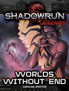 Shadowrun Legends: Worlds Without End by Caroline Spector