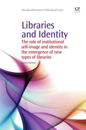 Libraries and Identity The Role of Institutional Self-Image and Identity in the Emergence of New Types of Libraries