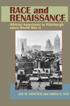 Race and Renaissance: African Americans in Pittsburgh since World War II by Joe W. Trotter