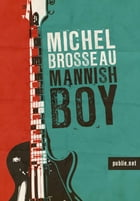 Mannish Boy: du rock'n roll dans nos provinces by Michel Brosseau
