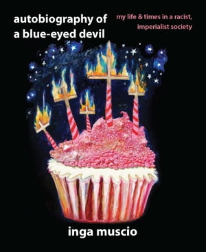 Autobiography of a Blue-eyed Devil My Life and Times in a Racist,  Imperialist Society