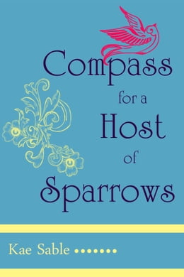 Book Compass for a Host of Sparrows by Kae Sable
