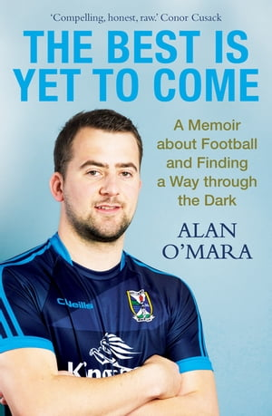 The Best is Yet to Come A Memoir about Football and Finding a Way Through the Dark
