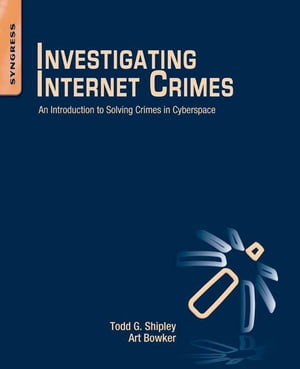 Investigating Internet Crimes An Introduction to Solving Crimes in Cyberspace