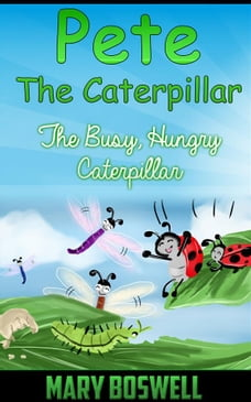 Pete The Caterpillar: The Busy, Hungry Caterpillar
