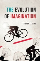 The Evolution of Imagination by Stephen T. Asma