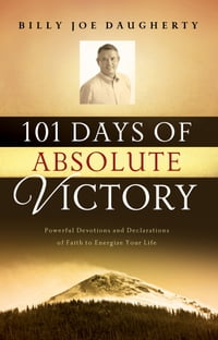 101 Days of Absolute Victory: Powerful Devotions and Declarations of Faith to Energize Your Day
