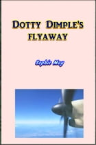 Dotty Dimple's Flyaway by Sophie May