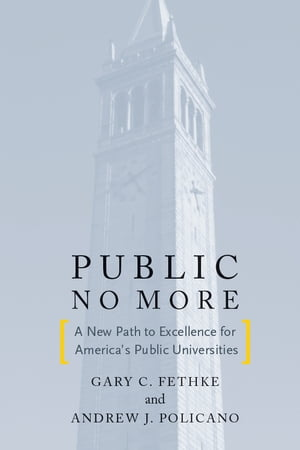 Public No More A New Path to Excellence for America?s Public Universities