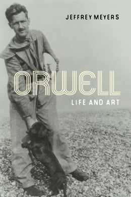 Book Orwell: Life and Art by Jeffrey Meyers
