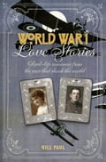 World War I Love Stories: Real-life Romances from the War that Shook the World 2b7ef162-a3c0-45f6-b0f9-eebe674cc31d