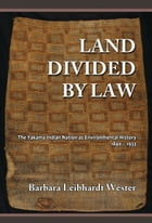 Land Divided by Law: The Yakama Indian Nation as Environmental History, 1840-1933 by Barbara Leibhardt Wester