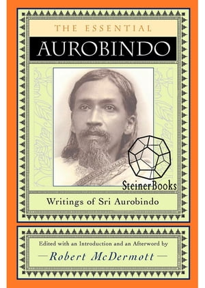 The Essential Aurobindo Writings of Sri Aurobindo