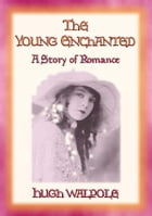 THE YOUNG ENCHANTED - A Story of Romance by Hugh Walpole