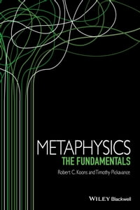 Metaphysics: The Fundamentals