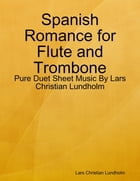 Spanish Romance for Flute and Trombone - Pure Duet Sheet Music By Lars Christian Lundholm by Lars Christian Lundholm
