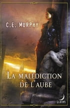 La malédiction de l'aube: T1 - The Negociator by C.E. Murphy