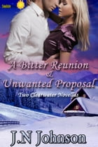 A Bitter Reunion & Unwanted Proposal by J.N Johnson