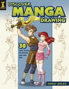 Discover Manga Drawing: 30 Basic Lessons for Drawing Guys and Girls by Mario Galea