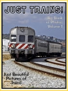 Just Train Photos! Big Book of Train Photographs & Pictures Vol. 1 by Big Book of Photos